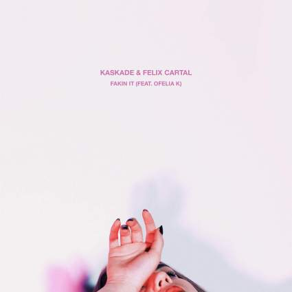 kaskade-felix-cartal-Fakin-It-feat.-Ofelia-K-Single